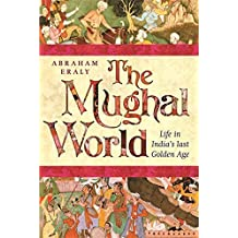 The Mughal World: India's Tainted Paradise by Abraham Eraly (2007-03-01)
