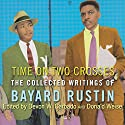 Time on Two Crosses: The Collected Writings of Bayard Rustin Audiobook by Bayard Rustin, Devon W. Carbado, Donald Weise Narrated by Sean Crisden