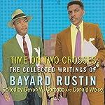 Time on Two Crosses: The Collected Writings of Bayard Rustin | Bayard Rustin,Devon W. Carbado,Donald Weise
