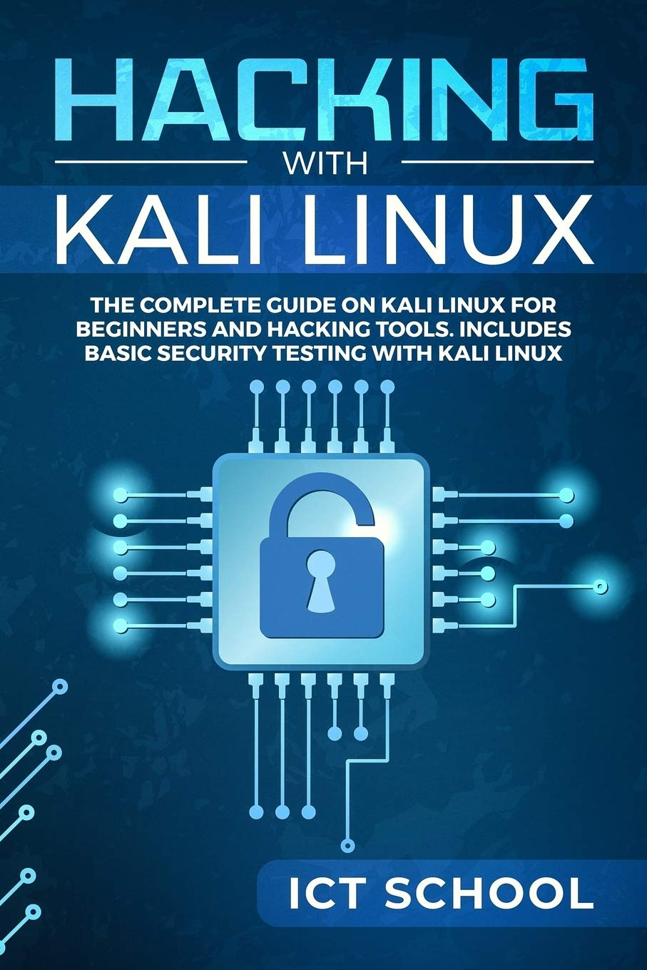 Hacking With Kali Linux  The Complete Guide On Kali Linux For Beginners And Hacking Tools. Includes Basic Security Testing With Kali Linux