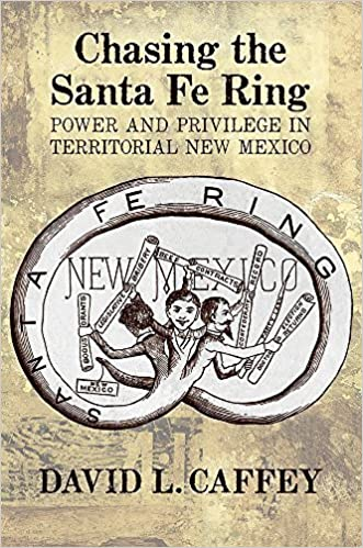 Chasing the Santa Fe Ring: Power and Privilege in Territorial New Mexico by David L. Caffey (2015-06-15)