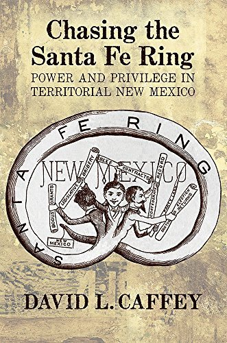Chasing the Santa Fe Ring: Power and Privilege in Territorial New Mexico by David L. Caffey - Santa Shopping Mexico In New Fe