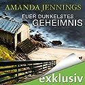 Euer dunkelstes Geheimnis Hörbuch von Amanda Jennings Gesprochen von: Julia von Tettenborn, Volker Niederfahrenhorst