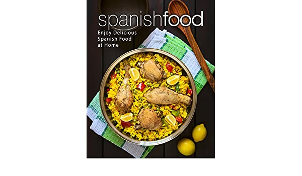 Spanish Food: Enjoy Delicious Spanish Food at Home - Kindle edition by BookSumo Press. Cookbooks, Food & Wine Kindle eBooks @ Amazon.com.
