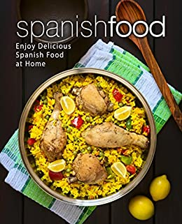 Spanish Food: Enjoy Delicious Spanish Food at Home by [Press, BookSumo]