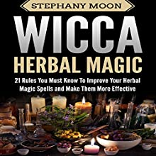 Wicca Herbal Magic: 21 Rules You Must Know to Improve Your Herbal Magic Spells and Make Them More Effective Audiobook by Stephany Moon Narrated by Lauri Pearson