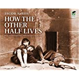 How the Other Half Lives: Studies Among the Tenements of New York 1st (first) Edition by Jacob Riis published by Dover Publications (1971) Paperback