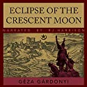 Eclipse of the Crescent Moon: A Tale of the Siege of Eger, 1552 Audiobook by Géza Gárdonyi Narrated by B.J. Harrison