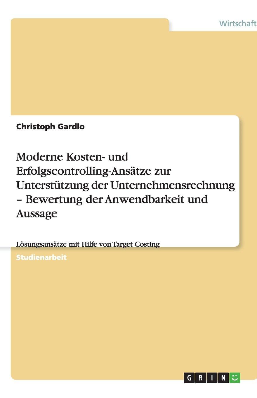 Moderne Kosten- und Erfolgscontrolling-Ansätze zur Unterstützung der Unternehmensrechnung - Bewertung der Anwendbarkeit und Aussage (German Edition) pdf