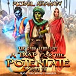 A Trap for the Potentate: The Dark Herbalist, Book 3   Michael Atamanov