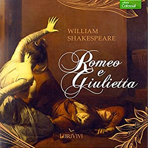 Romeo e Giulietta [Romeo and Juliet] Audiobook