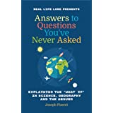 Answers to Questions You've Never Asked: Explaining the What If in Science, Geography and the Absurd (Fun Facts Book, Funny G