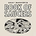 Gray Barker's Book of Saucers Audiobook by Gray Barker Narrated by Mark Barnard