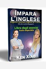 Imparare L'inglese: Impara a parlare inglese in 1 corso Per chi è molto impegnato (Italian Edition) Kindle Edition
