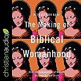 The Making of Biblical Womanhood: How the