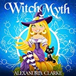 Witch Myth: A Yew Hollow Cozy Mystery, Book 1 | Alexandria Clarke