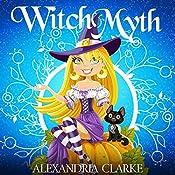 Witch Myth: A Yew Hollow Cozy Mystery, Book 1 | Alexandria Clarke