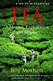 A Brief History of Tea: Addiction, Exploitation, and Empire (Brief Histories)