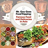 Mr. Goo Goes Food Tripping: Famous Food and Delicacies in Asia's: Asian Food and Spices Book for Kids (Children's Explore the World Books 1)