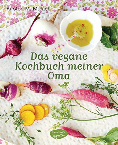Das vegane Kochbuch meiner Oma (German Edition)