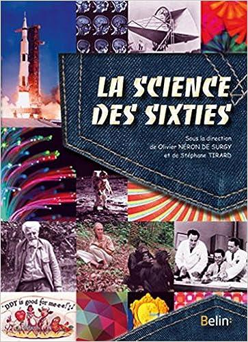 En ligne La science des sixties - Les avancées remarquables au temps des yéyés et de la Guerre froide pdf