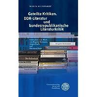 Geteilte Kritiken. DDR-Literatur und bundesrepublikanische Literaturkritik: Fallstudien zum