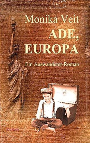 Ade Europa - Historischer Auswanderer-Roman
