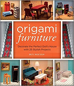 Origami Furniture Decorate The Perfect Dolls House With 25 Stylish Projects Duy Nguyen 9781454709060 Amazon Books
