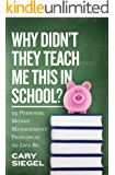 Why Didn't They Teach Me This in School?: 99 Personal Money Management Principles to Live