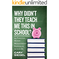 Why Didn't They Teach Me This in School?: 99 Personal Money Management Principles to Live By (English Edition)