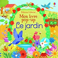Le jardin - Mon livre pop-up par Fiona Watt