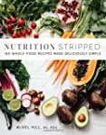 Nutrition Stripped: 100 Whole-Food Re...