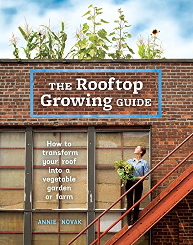Garden Top Guide 10 (The Rooftop Growing Guide: How to Transform Your Roof into a Vegetable Garden or Farm)