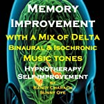 Memory Improvement - with a Mix of Delta Binaural Isochronic Tones: Three-in-One Legendary, Complete Hypnotherapy Session | Randy Charach,Sunny Oye