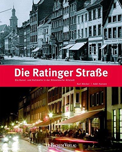 Die Ratinger Straße: Geschichte und Geschichten der Kunst- und Kultmeile in der Düsseldorfer Altstadt