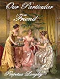 #4: Our Particular Friend - A Pride and Prejudice Variation (The Sweet Regency Romance Series Book 11)