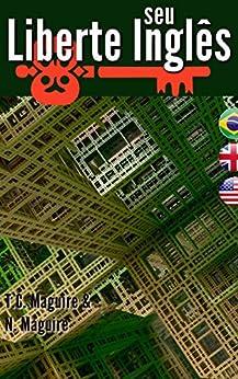 Liberte Seu Inglês: Guia de fluência em inglês para Brasileiros (Portuguese Edition) by [Maguire, Thomas, Maguire, Naice]