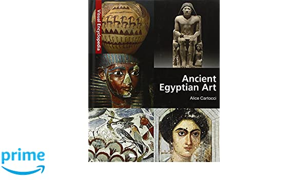 Amazon ancient egyptian art a visual encyclopedia amazon ancient egyptian art a visual encyclopedia 9789774163234 alice cartocci books fandeluxe Gallery