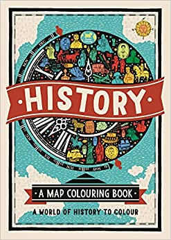 History: A Map Colouring Book: A World of History to Colour (Map Colouring Books 3)