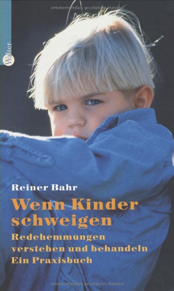 Wenn Kinder schweigen: Redehemmungen verstehen und behandeln. Ein Praxisbuch