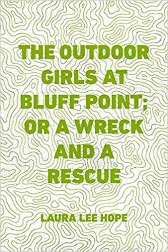 Kostenlose Bücher in voller Länge zum Herunterladen The Outdoor Girls at Bluff Point; Or a Wreck and a Rescue B019WU1LVA PDF MOBI