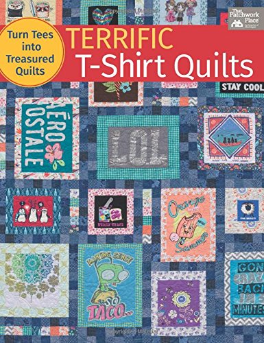 Terrific T-Shirt Quilts: Turn Tees into Treasured
