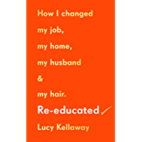 Re-educated: How I changed my job, my home, my husband and my hair (English Edition)