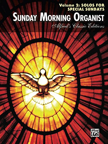 Sunday Morning Organist, Volume 2: Solos for Special Sundays: For Late Intermediate to Early Advanced Organ (Alfred's Classic Editions)