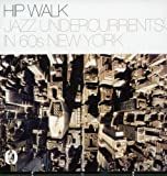 The Hip Walk: Jazz Undercurrents in 60s New York