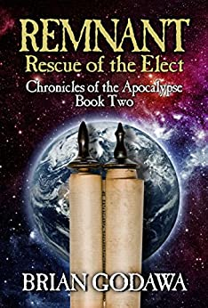 Remnant: Rescue of the Elect (Chronicles of the Apocalypse Book 2) by [Godawa, Brian]