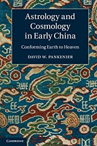 Astrology and Cosmology in Early China: Conforming Earth to Heaven David W. Pankenier