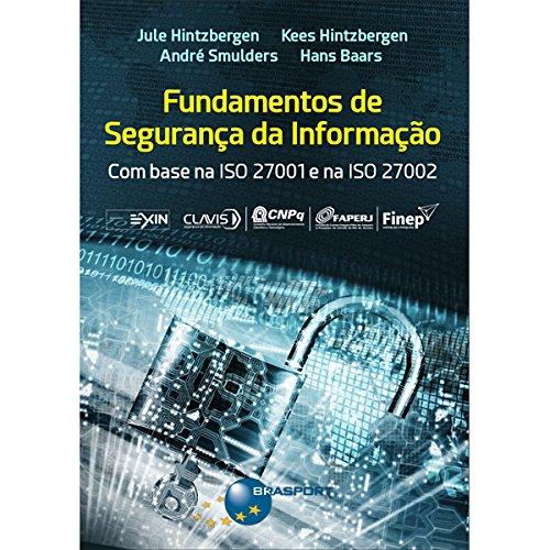 Fundamentos de Segurança da Informação. Com Base na ISO 27001 e na ISO 27002