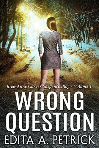 Wrong Question (Bree-Ann Carver Suspense Blog Book 1) by [Petrick, Edita A.]