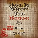 Home Is Where the Horror Is Audiobook by C.V. Hunt Narrated by Rick Gregory